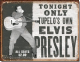 Elvis Tonight Only weathered looking Metal Sign  (de)